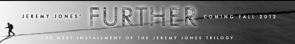 Ainda falta quase um ano para a estreia oficial do segundo vídeo produzido por Jeremy Jones, em colaboração com Teton Gravity Research (TGR), previsto mais ou menos para outubro 2012: Further, mas já começam a...