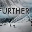Os grandes produtores da Teton Gravity Research (TGR) apresentaram oficialmente o trailer de Further, o segundo capítulo da alucinante trilogia do lendário snowboarder Jeremy Jones: Deeper, Further and Higher, que literalmente significa: mais profundo, mais...